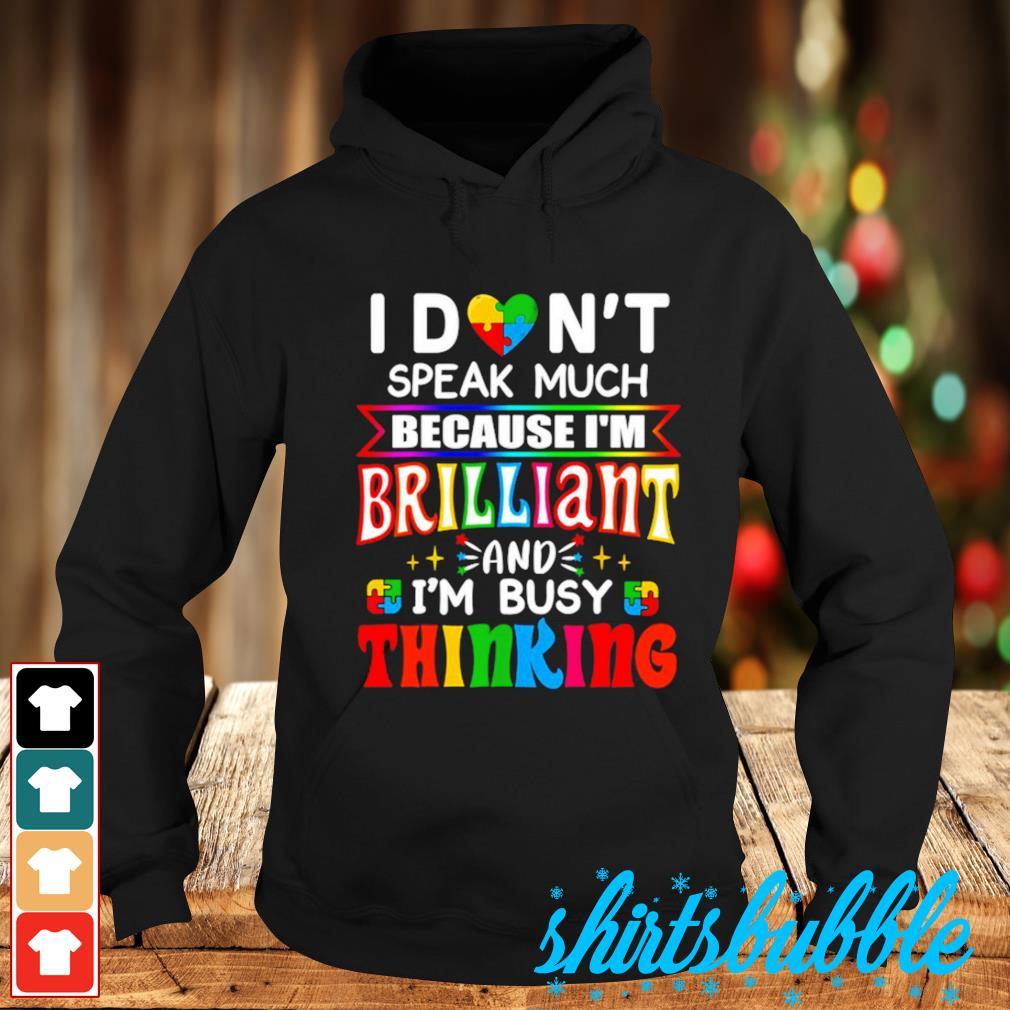 I don't speak much because I'm brilliant autism Hoodie