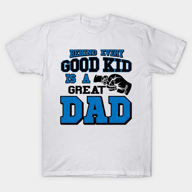 Behind every good kid is a great dad shirt