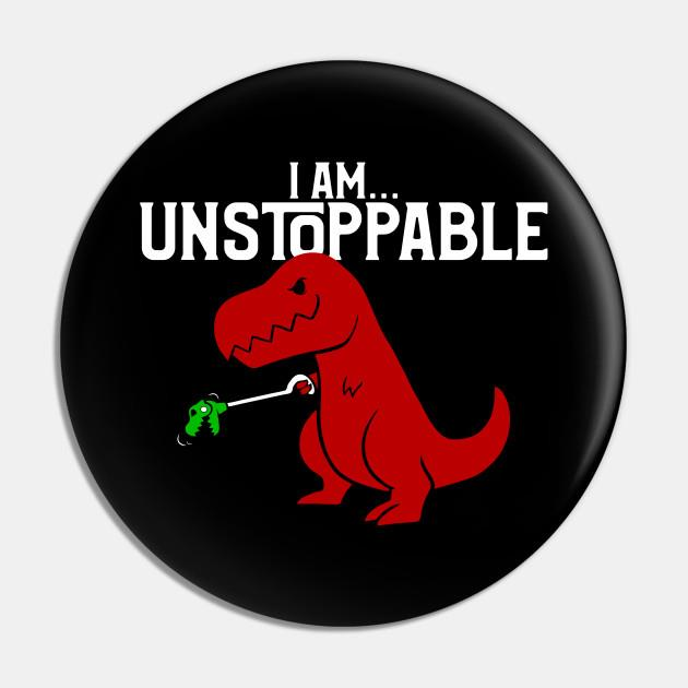 I am unstoppable T-Rex Dinosaur pin