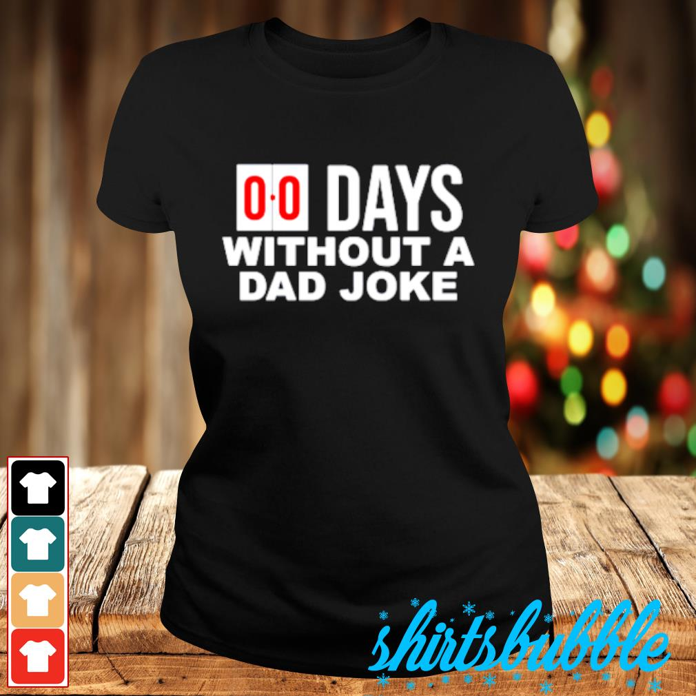 00 Days without a dad joke s Ladies-tee
