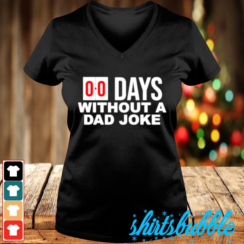 00 Days without a dad joke s V-neck t-shirt