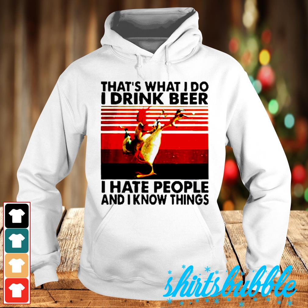 Chicken that's what I do I drink beer I hate people and I know things vintage s Hoodie