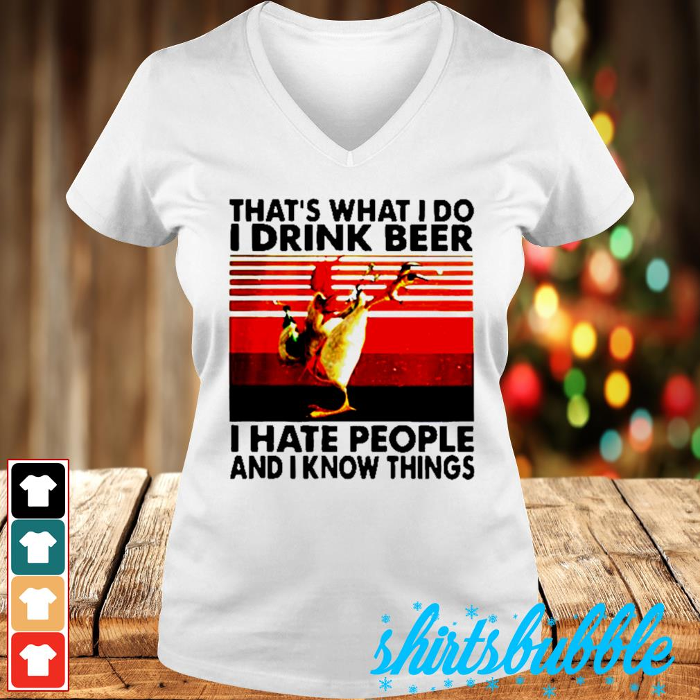 Chicken that's what I do I drink beer I hate people and I know things vintage s V-neck t-shirt