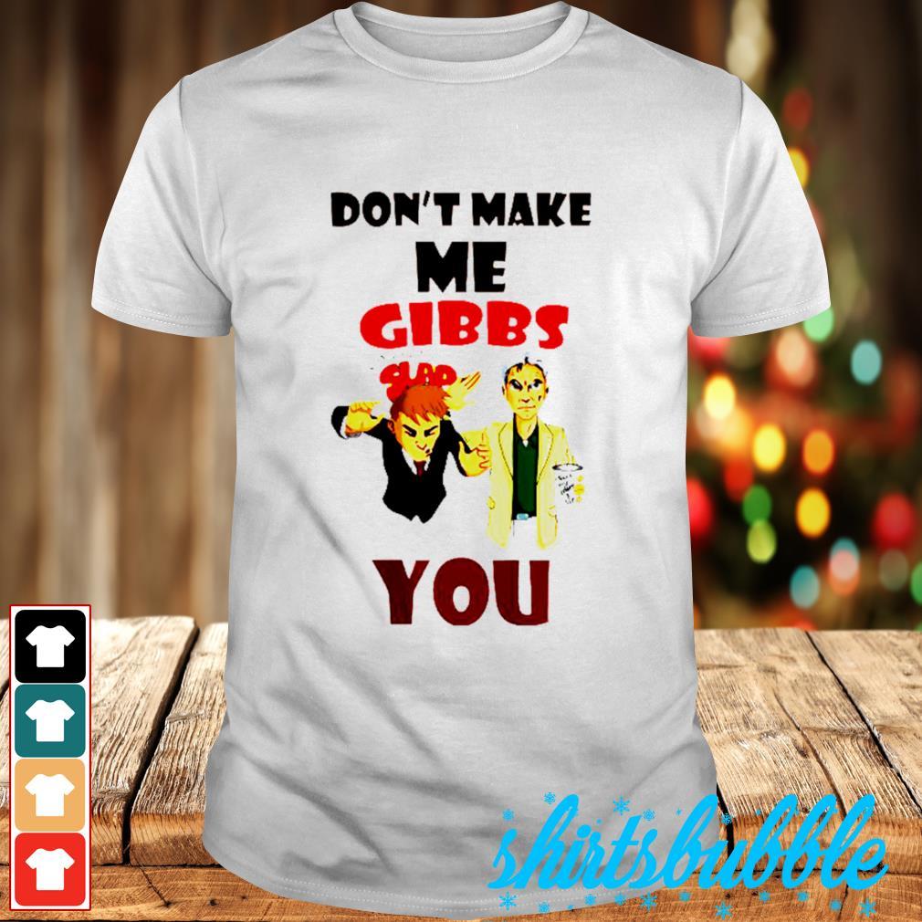 Don't make me bibbs you slap shirt
