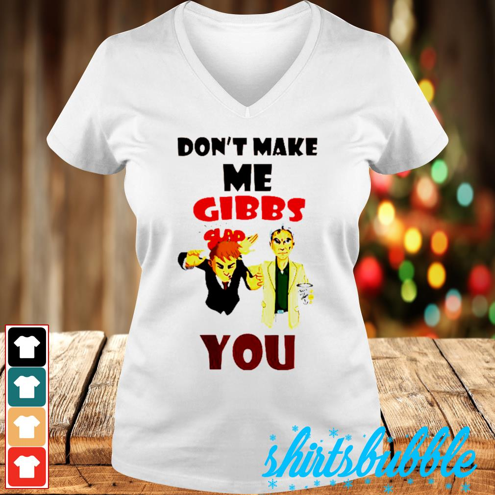Don't make me bibbs you slap s V-neck t-shirt