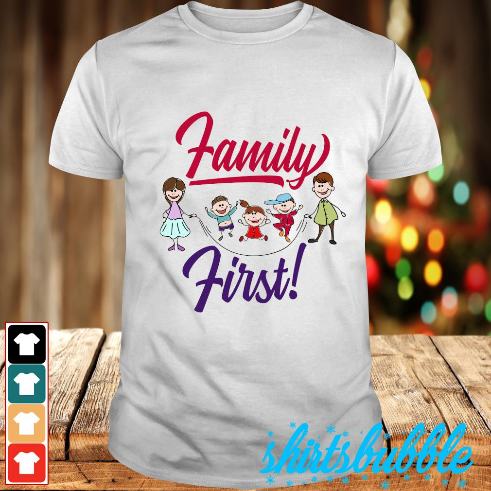 Family first shirt