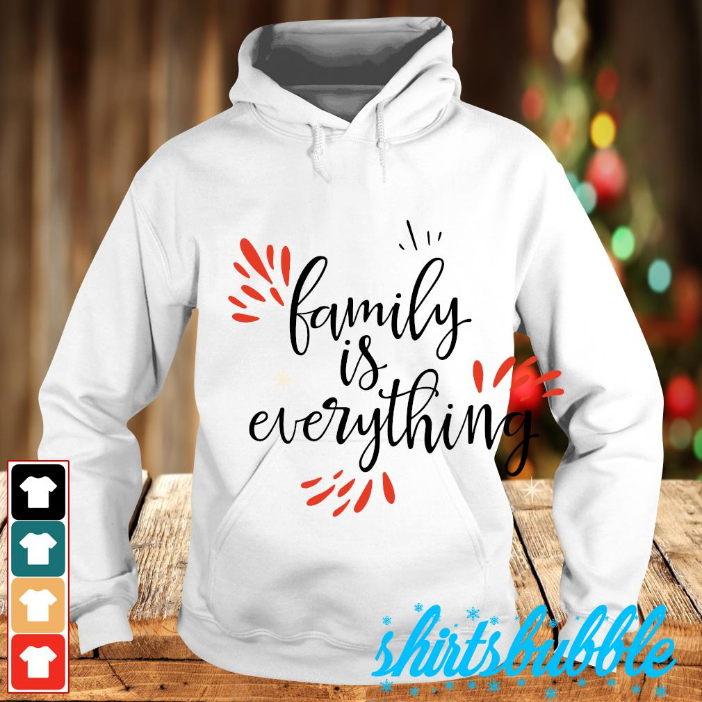 Family is everything s Hoodie