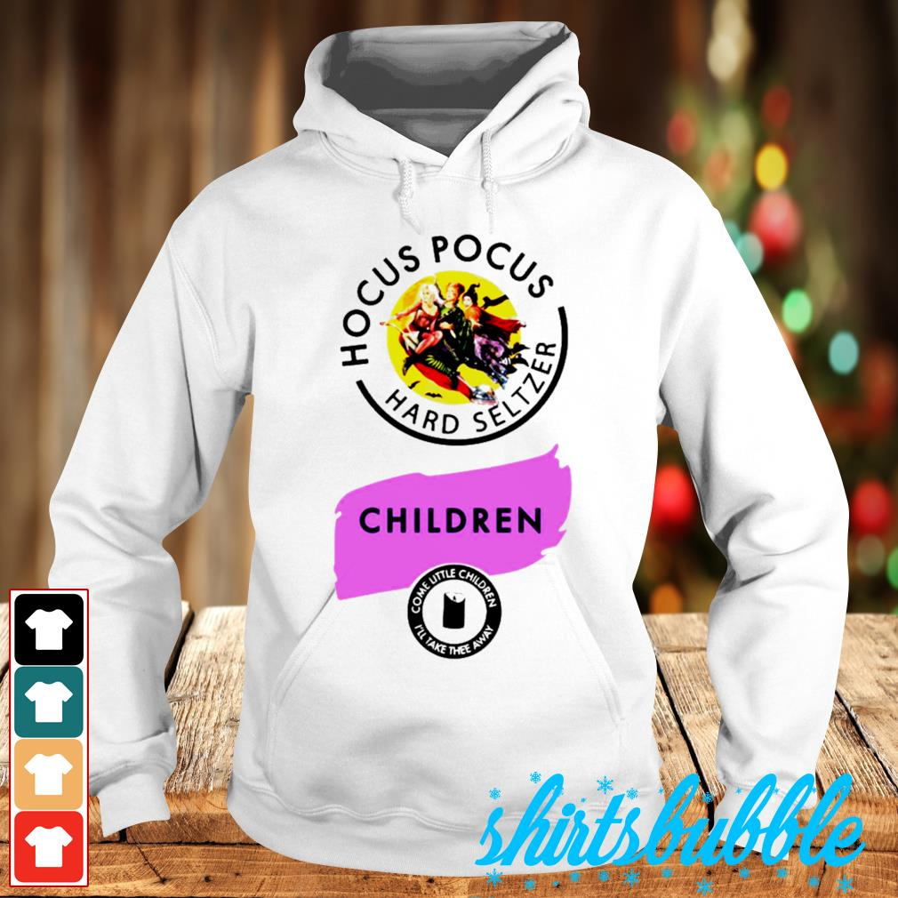 Hocus Pocus Hard Seltzer children come little children I'll tae thee away s Hoodie