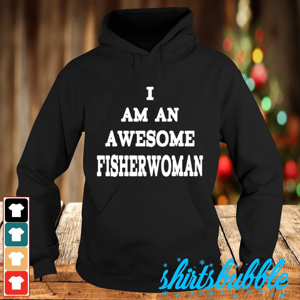 I am an awesome fisherwoman s Hoodie