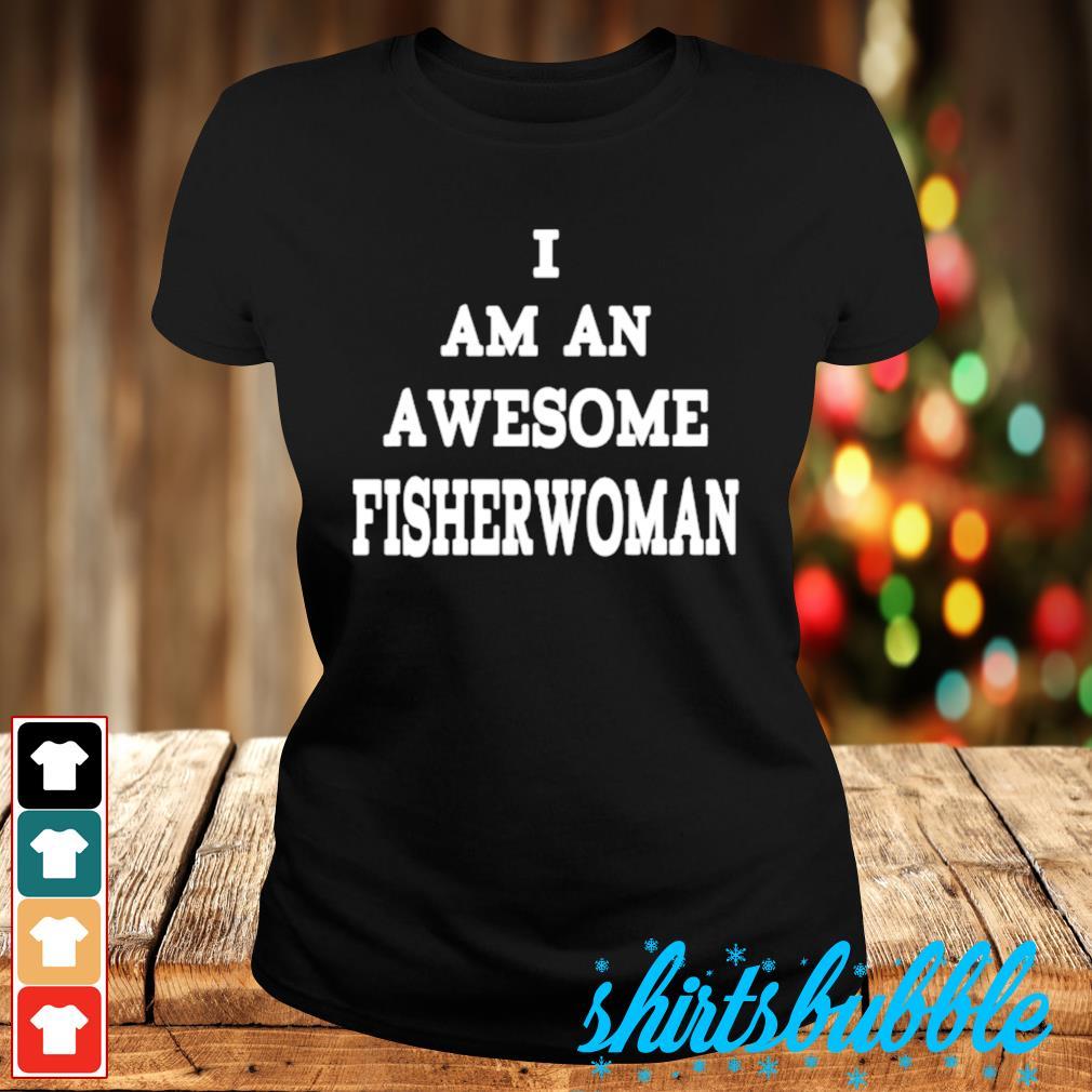 I am an awesome fisherwoman s Ladies-tee
