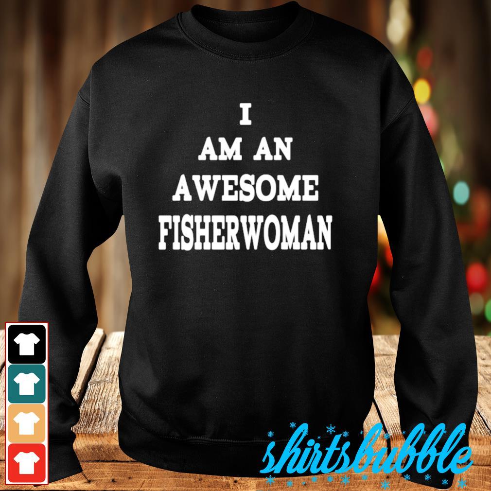 I am an awesome fisherwoman s Sweater