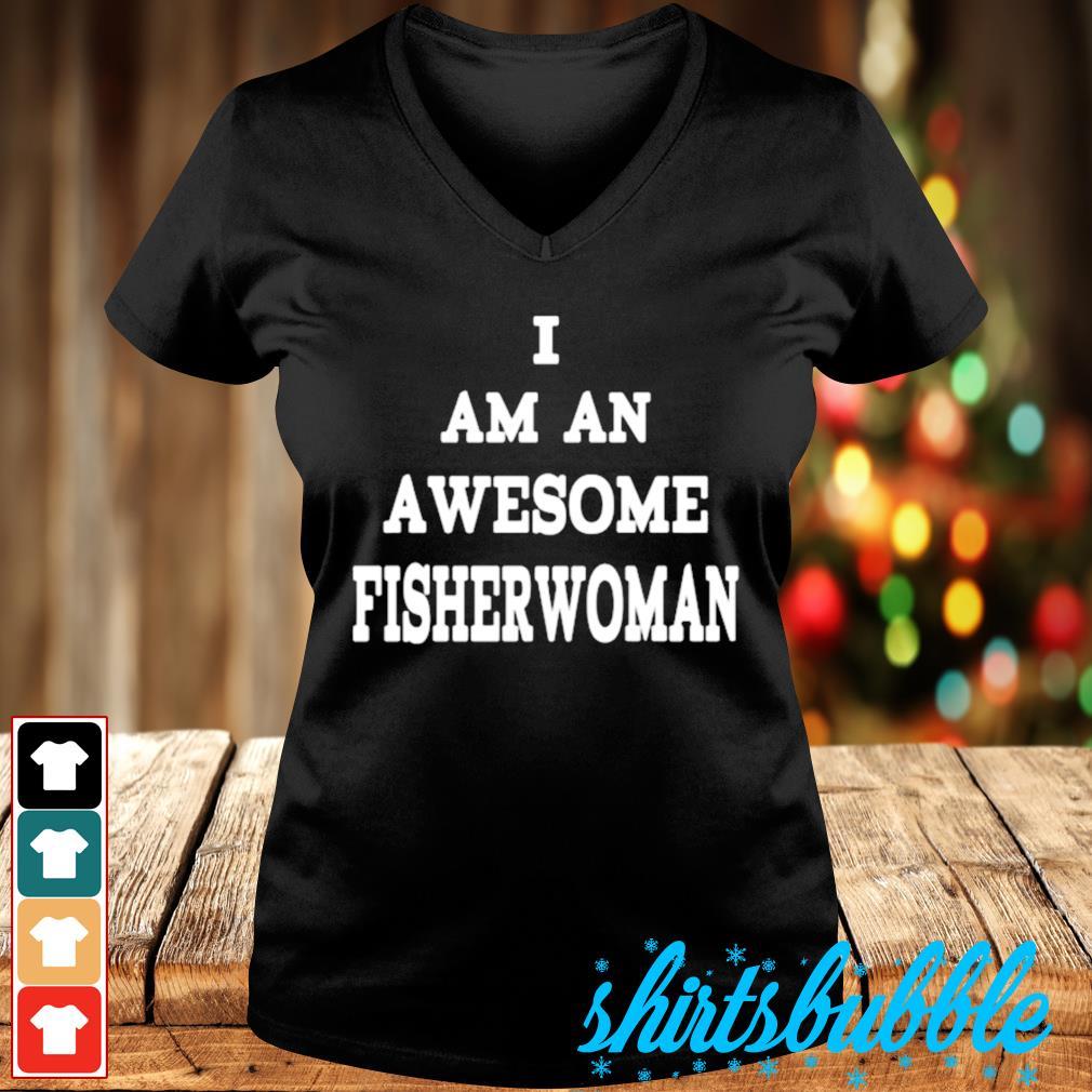 I am an awesome fisherwoman s V-neck t-shirt