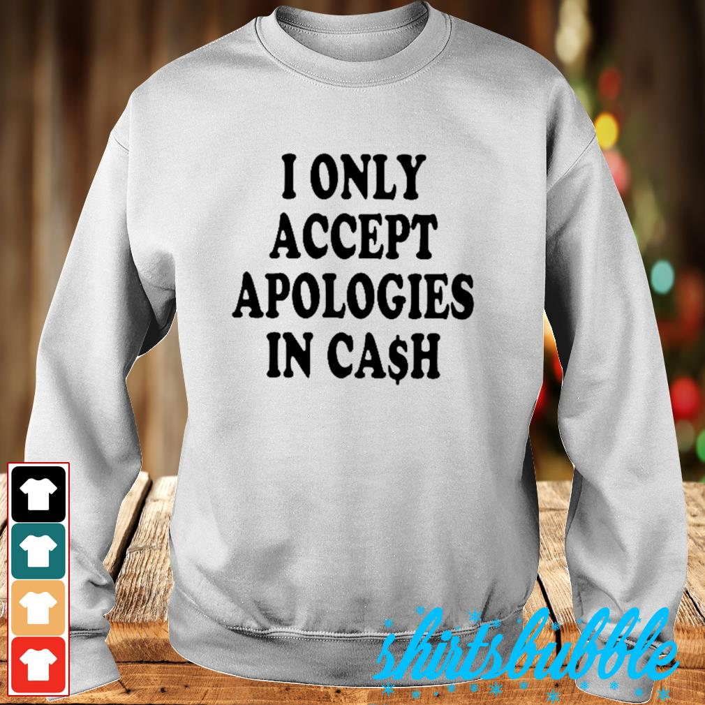 I only accept apologies in cash s Sweater