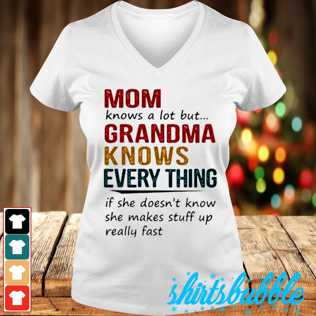 Mom know a lot but grandma knows every thing if she doesn't stuff up relly fast s V-neck t-shirt