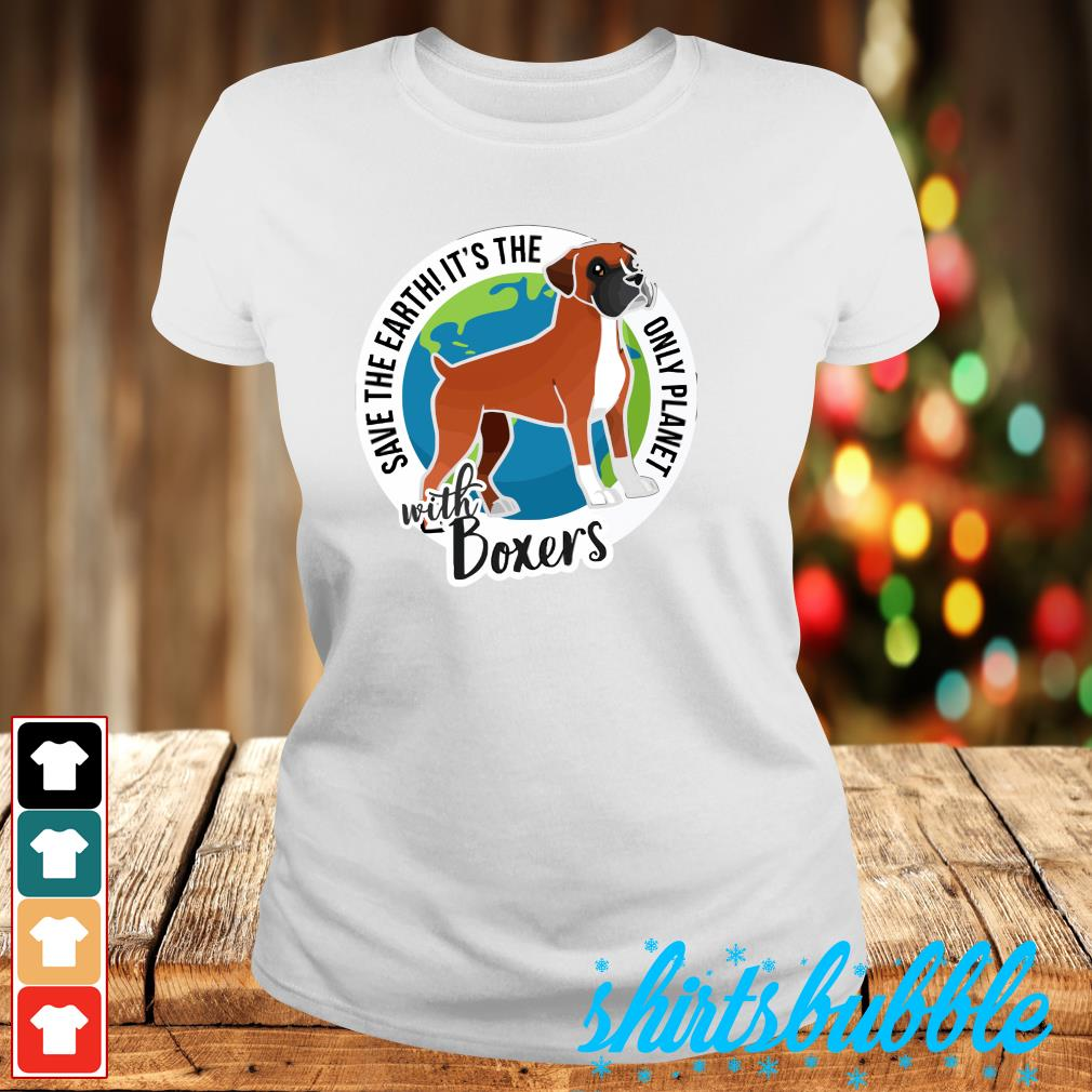 Save the Earth it's the only planet with boxers s Ladies-tee
