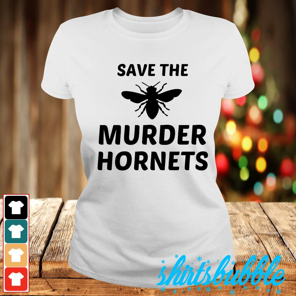 Save the murder hornets s Ladies-tee