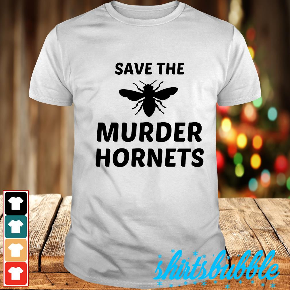 Save the murder hornets shirt