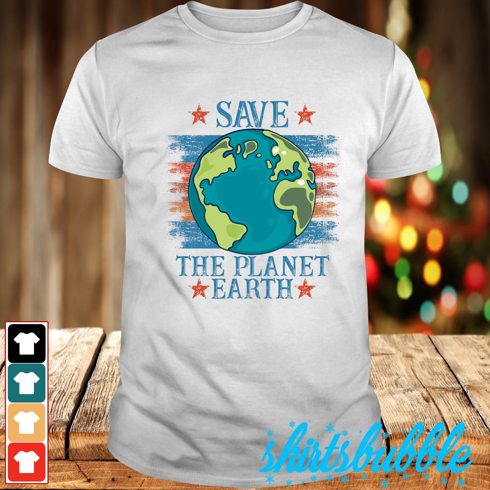 Save the planet earth shirt