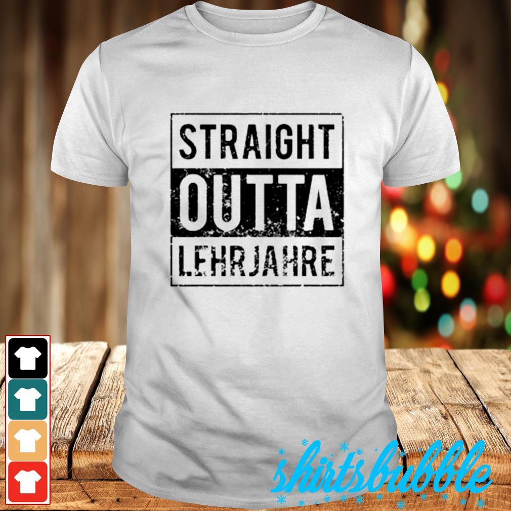 Straight outta lehrjahre shirt