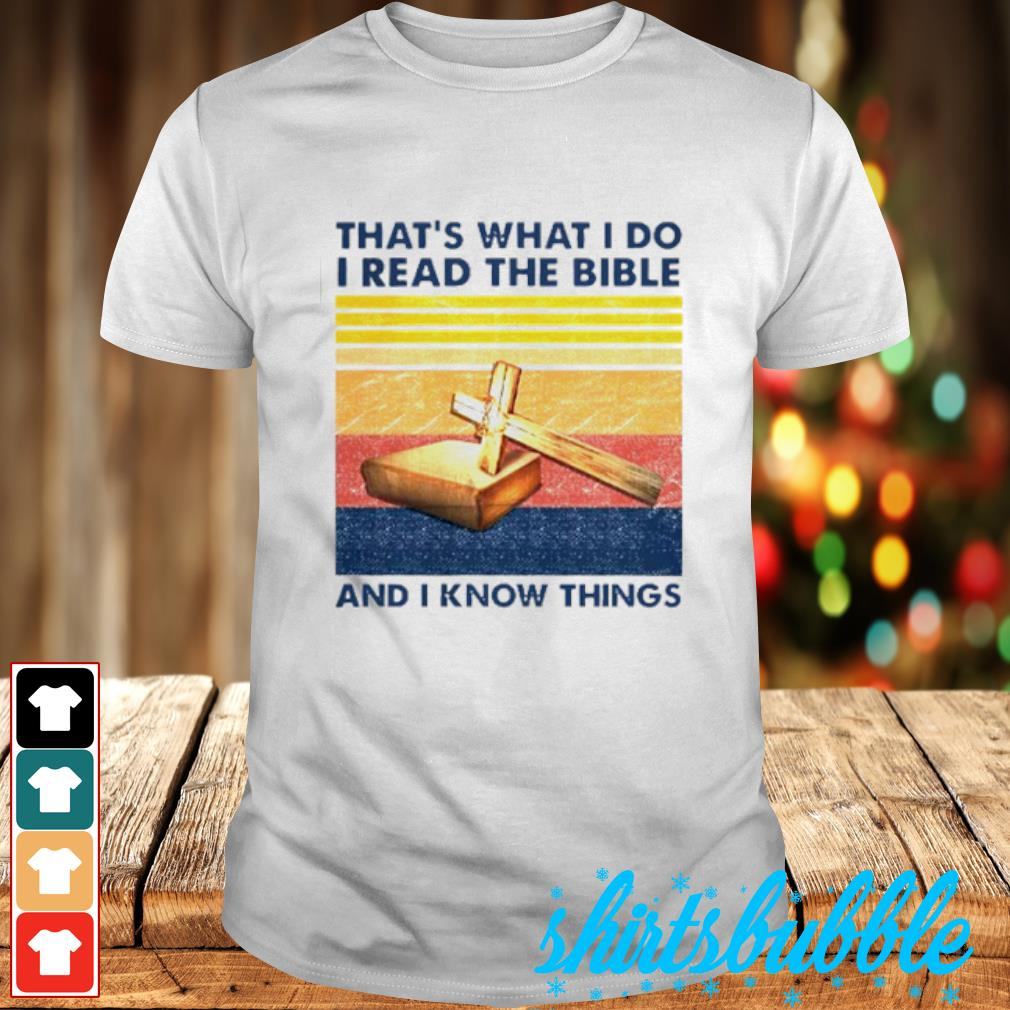 That's what I do I read the bible cross and I know things vintage shirt