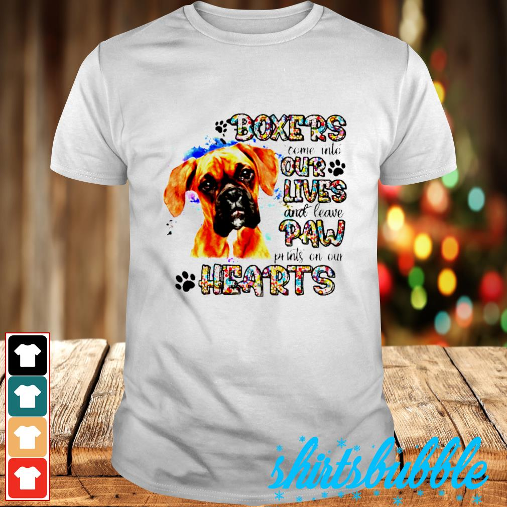 Boxers come into our lives and leave paw prints on our hearts shirt