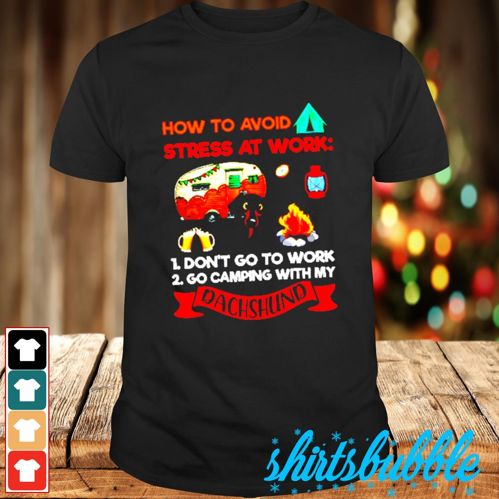 Dachshund Beer how to avoid stress at work campfire shirt