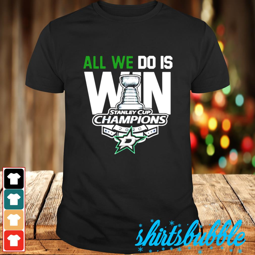 Dallas Stars Stanley cup champions all we do is win shirt