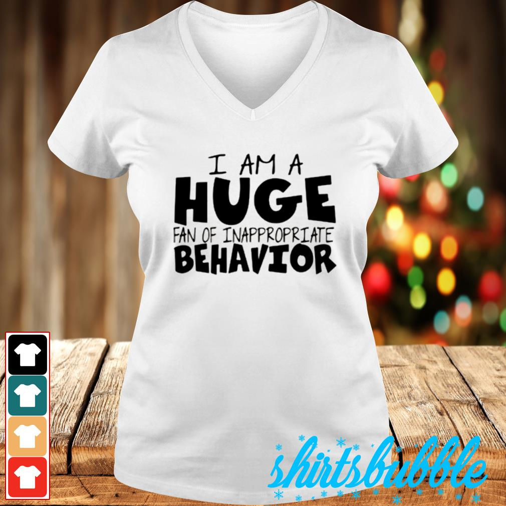I am a huge fan of inappropreiate behavior s V-neck t-shirt