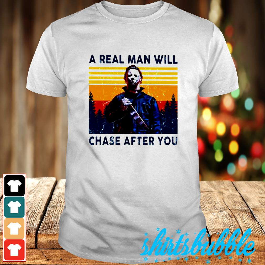 Michael Myers a real man will chase after you vintage shirt