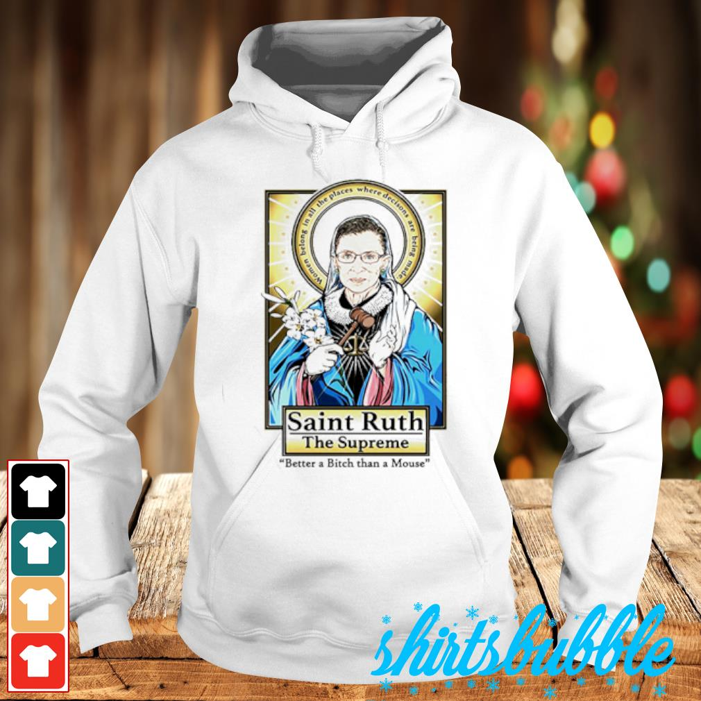 Ruth Bader Ginsburg Saint Ruth The Supreme better a bitch than a mouse s Hoodie