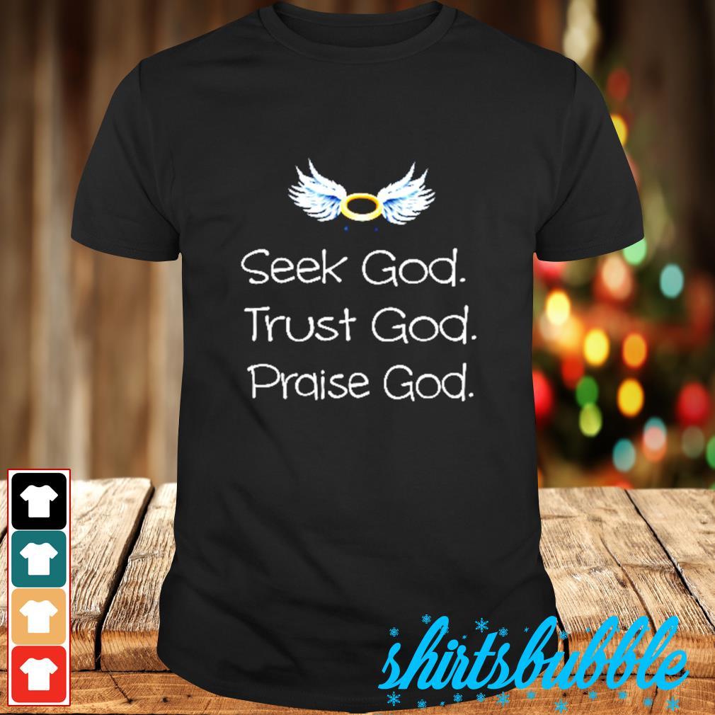 Seek God trust God praise God shirt