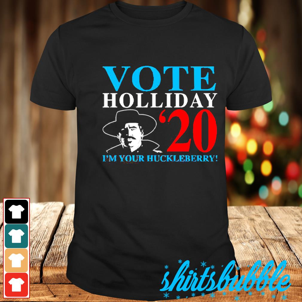 Vote Holliday 2020 I'm your huckleberry shirt
