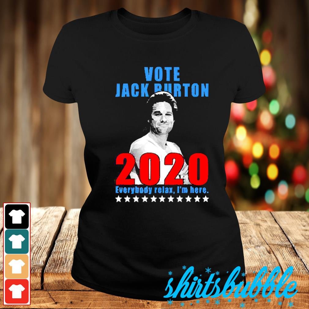 Vote Jack Burton 2020 everybody relax I'm here s Ladies-tee