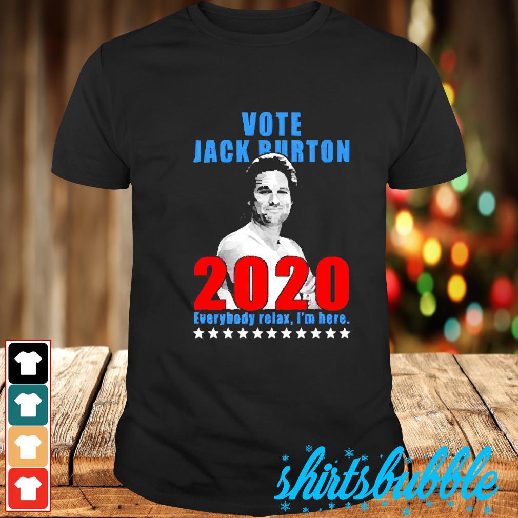 Vote Jack Burton 2020 everybody relax I'm here shirt