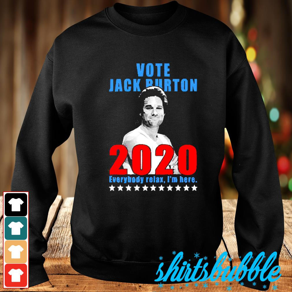 Vote Jack Burton 2020 everybody relax I'm here s Sweater