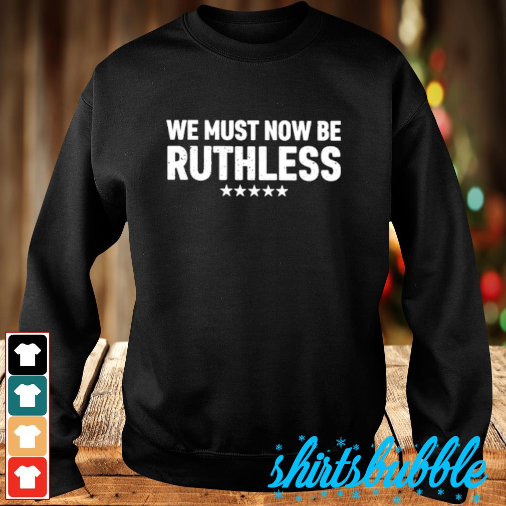 We must now be ruthless s Sweater