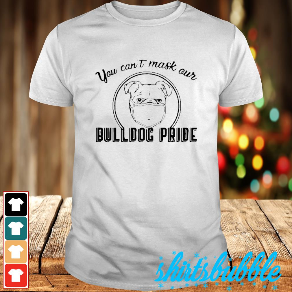 You can't mask our Bulldog pride shirt