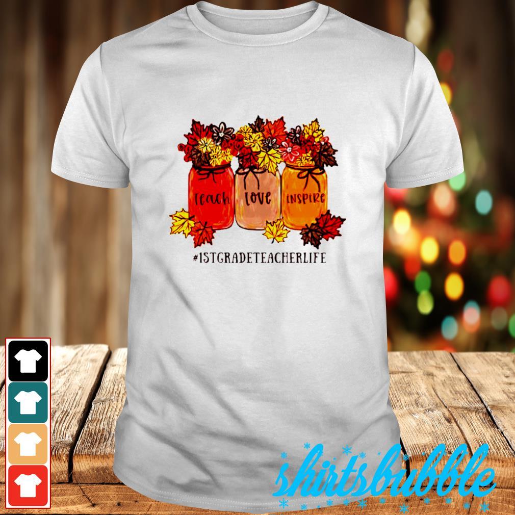 #1stgradeteacherlife teach love inspire shirt