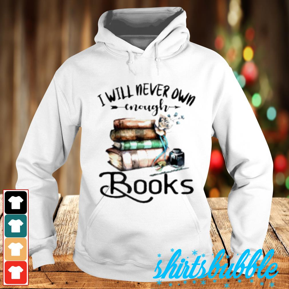 I will never own enough books s Hoodie