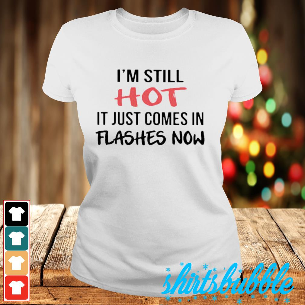 I'm still hot it just comes in flashes now s Ladies-tee