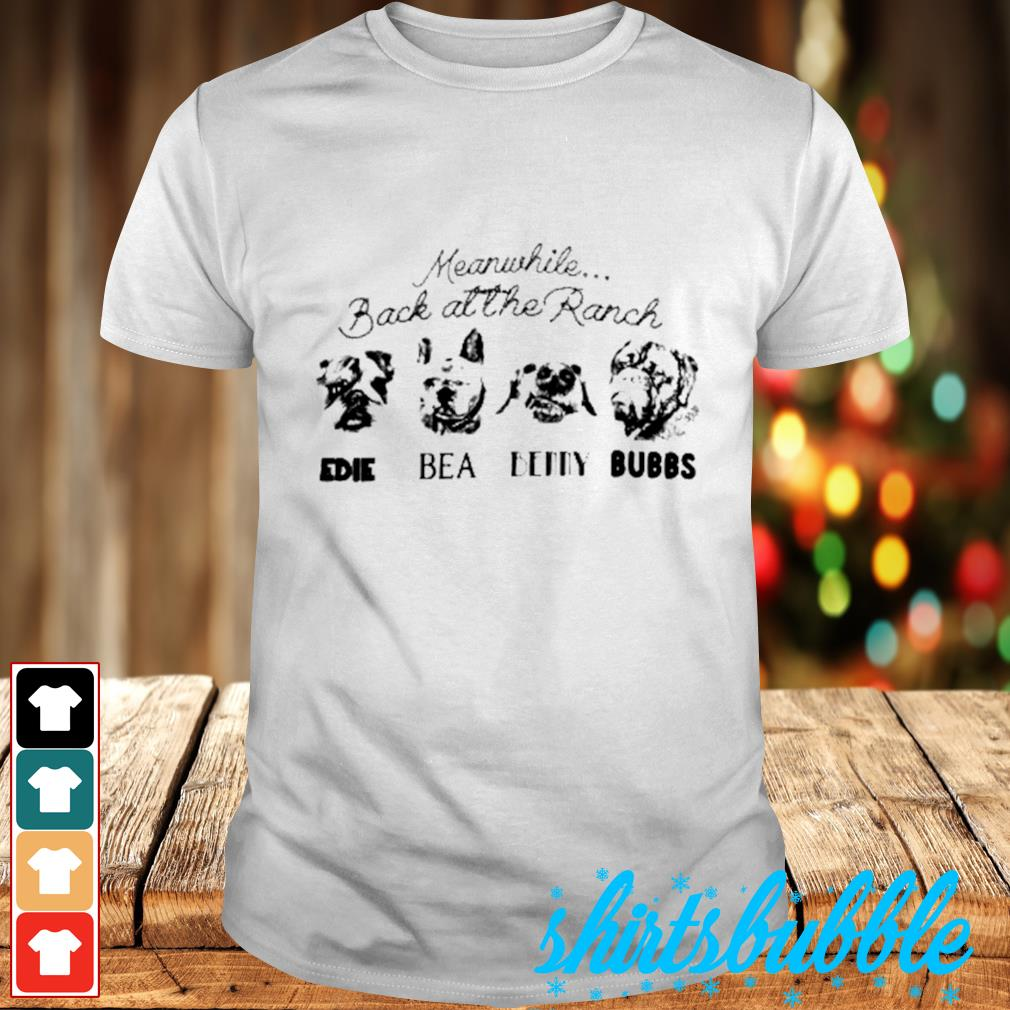 Meanwhile back at the Ranch Edie Bea Benny Bubbs shirt