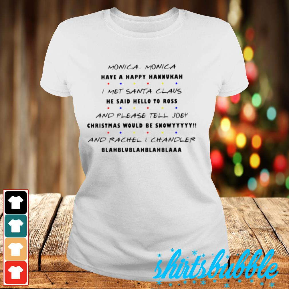 Monica monica have a happy hannukah I met Santa Claus he said hello to ross s Ladies-tee