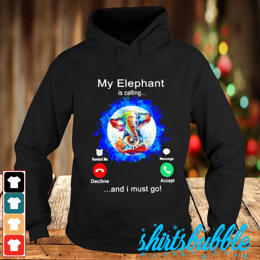 My Elephant color water is calling and I must go s Hoodie
