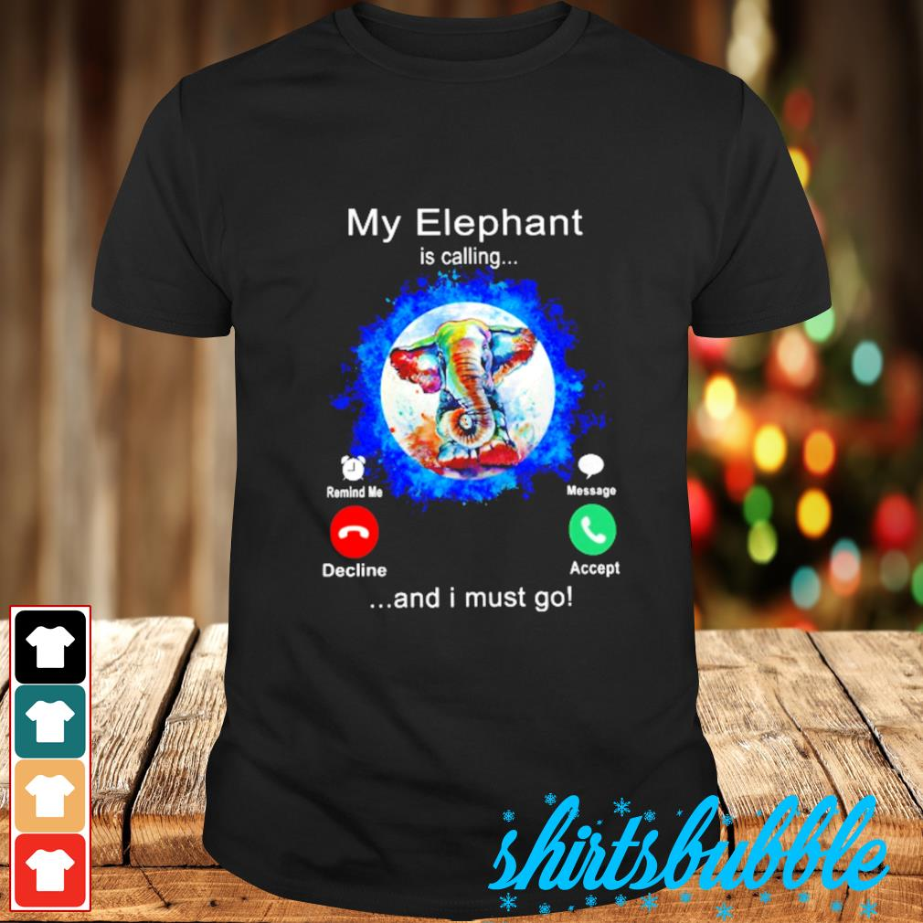 My Elephant color water is calling and I must go shirt