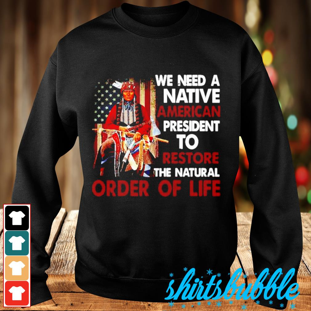 Native American we need a Native American president to restore the natural order of life s Sweater