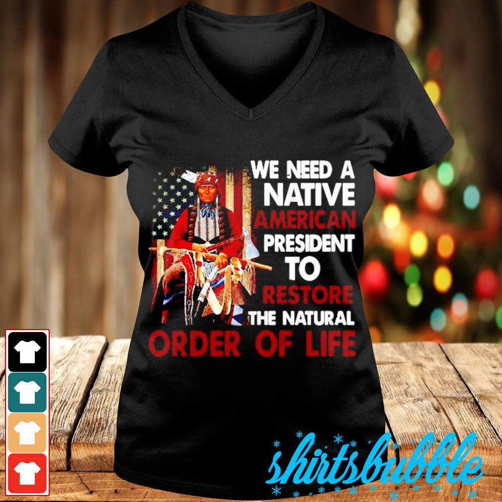 Native American we need a Native American president to restore the natural order of life s V-neck t-shirt