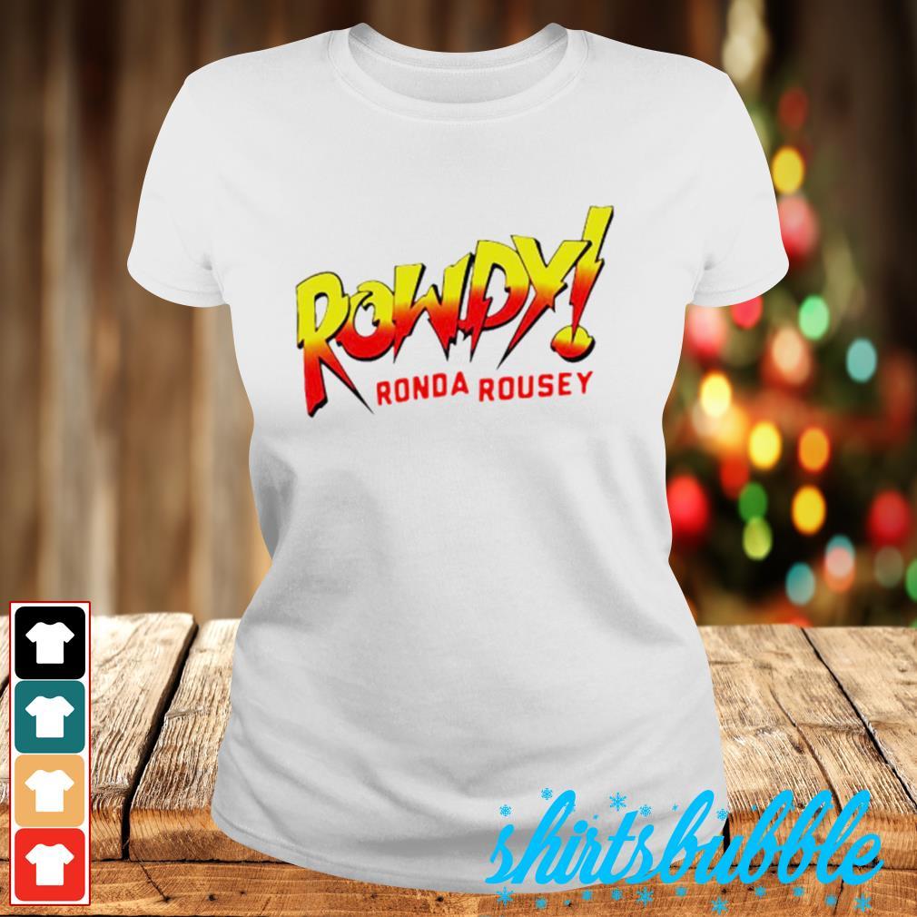 Rowdy Ronda rousey s Ladies-tee