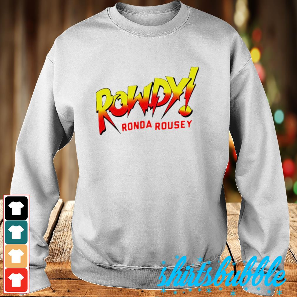 Rowdy Ronda rousey s Sweater