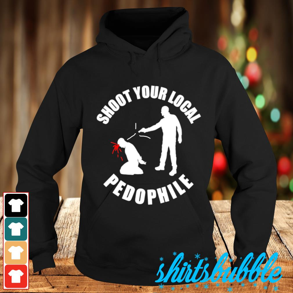 Shoot your local pedophile s Hoodie