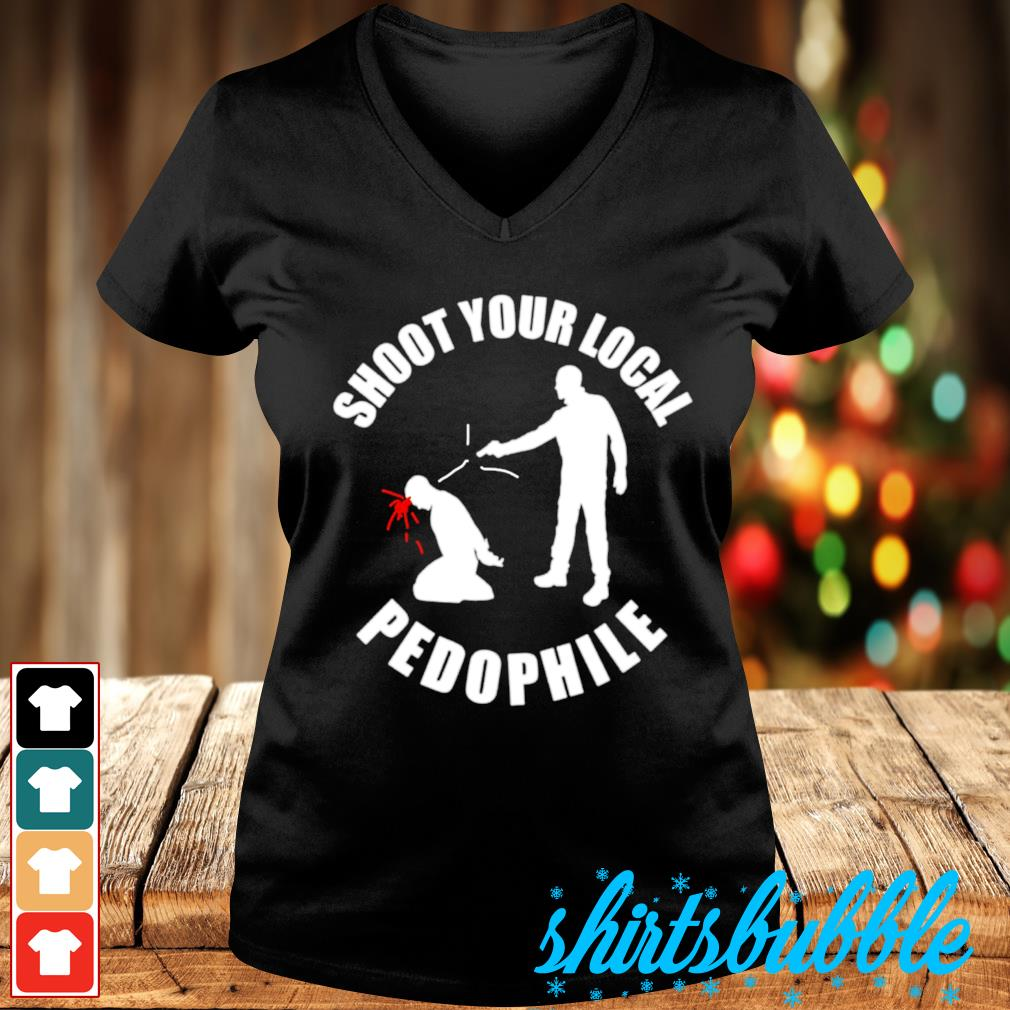 Shoot your local pedophile s V-neck t-shirt